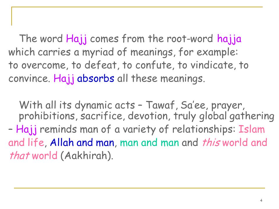 4 The word Hajj comes from the root-word hajja which carries a myriad of meanings, for example: to overcome, to defeat, to confute, to vindicate, to convince.