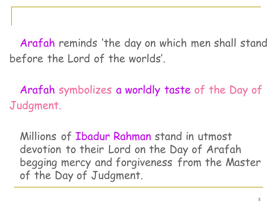 8 Arafah reminds the day on which men shall stand before the Lord of the worlds.