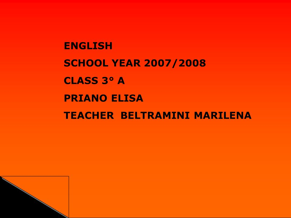 ENGLISH SCHOOL YEAR 2007/2008 CLASS 3° A PRIANO ELISA TEACHER BELTRAMINI MARILENA