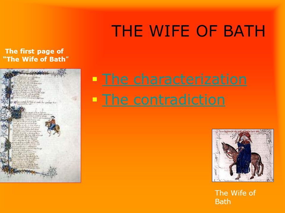 THE WIFE OF BATH The characterization The contradiction The Wife of Bath The first page of The Wife of Bath