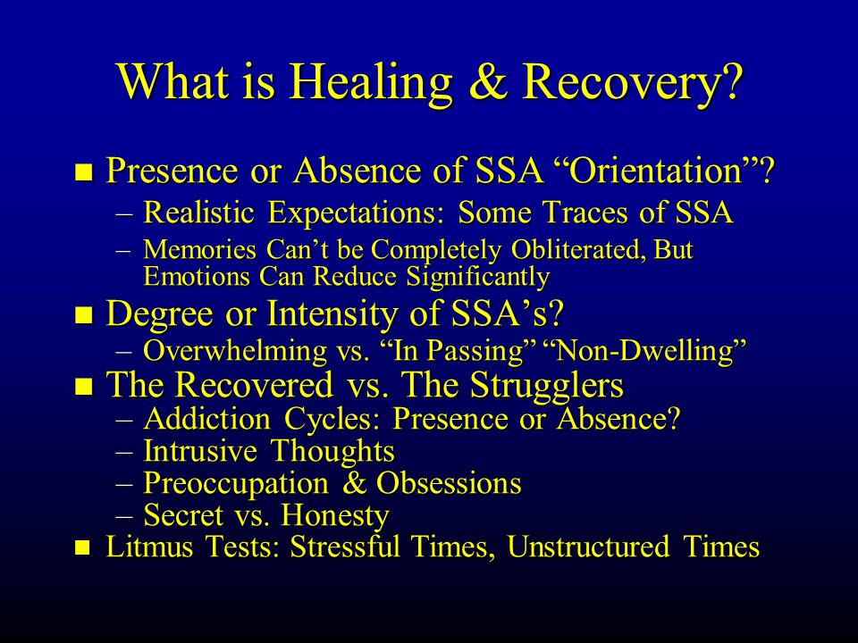 What is Healing & Recovery. Presence or Absence of SSA Orientation.