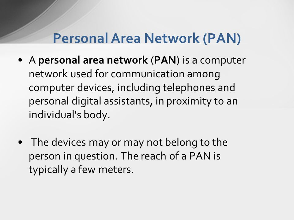 Personal Area Network (PAN) A personal area network (PAN) is a computer network used for communication among computer devices, including telephones an