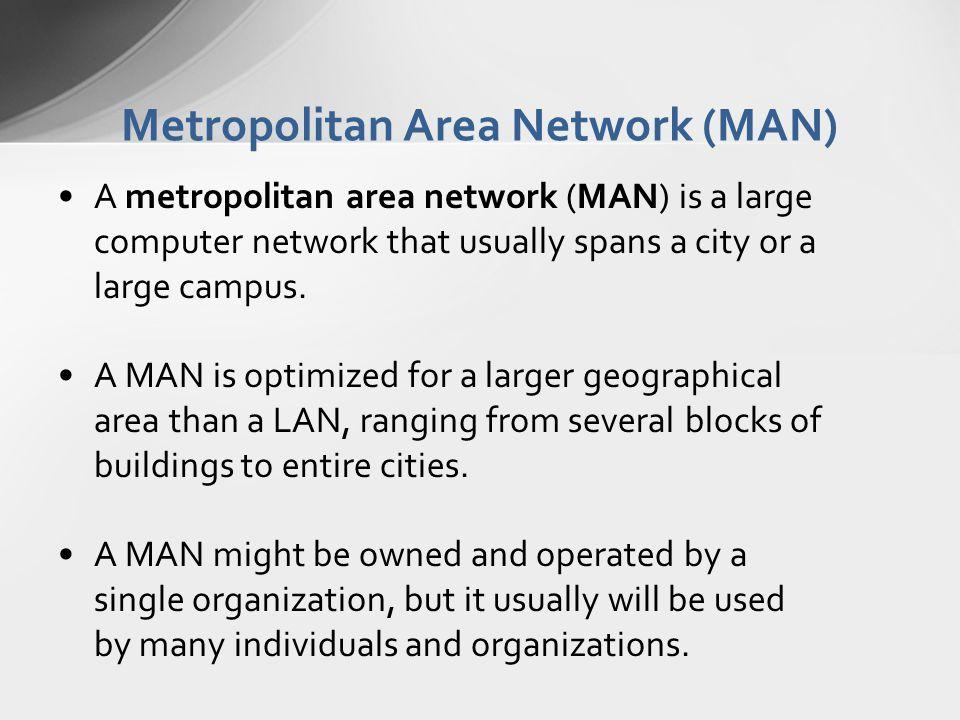 Metropolitan Area Network (MAN) A metropolitan area network (MAN) is a large computer network that usually spans a city or a large campus. A MAN is op
