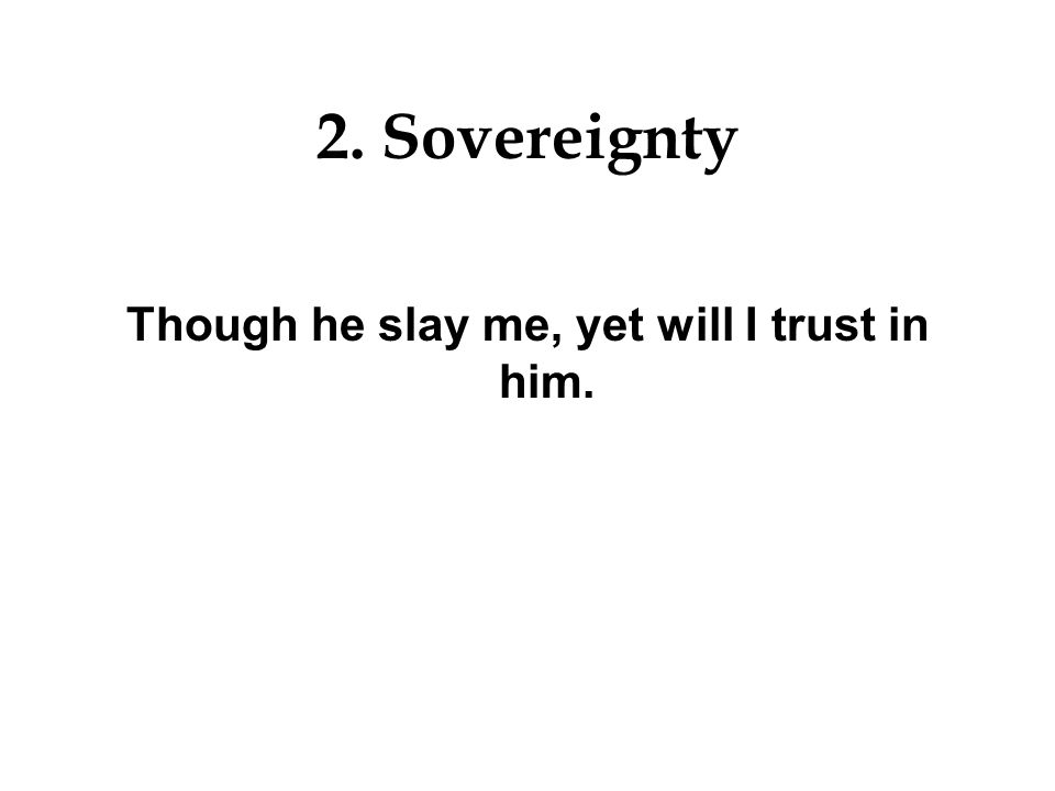 2. Sovereignty KJV Philippians 2:13 For it is God which worketh in you both to will and to do of his good pleasure.