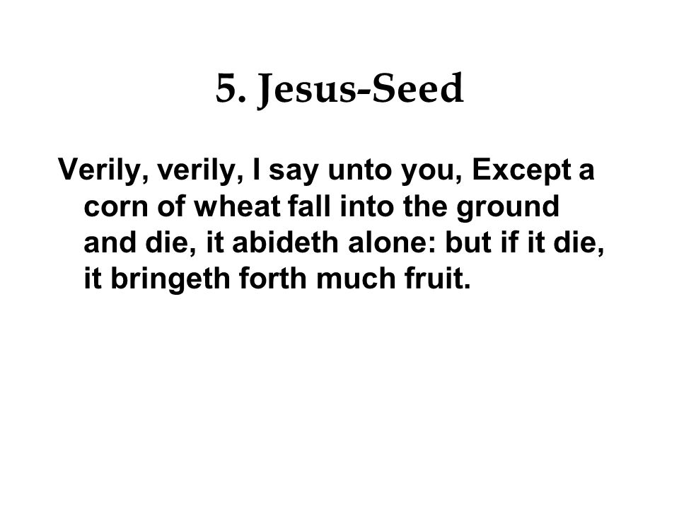 5. Jesus-Seed For as the Father hath life in himself; so hath he given to the Son to have life in himself.