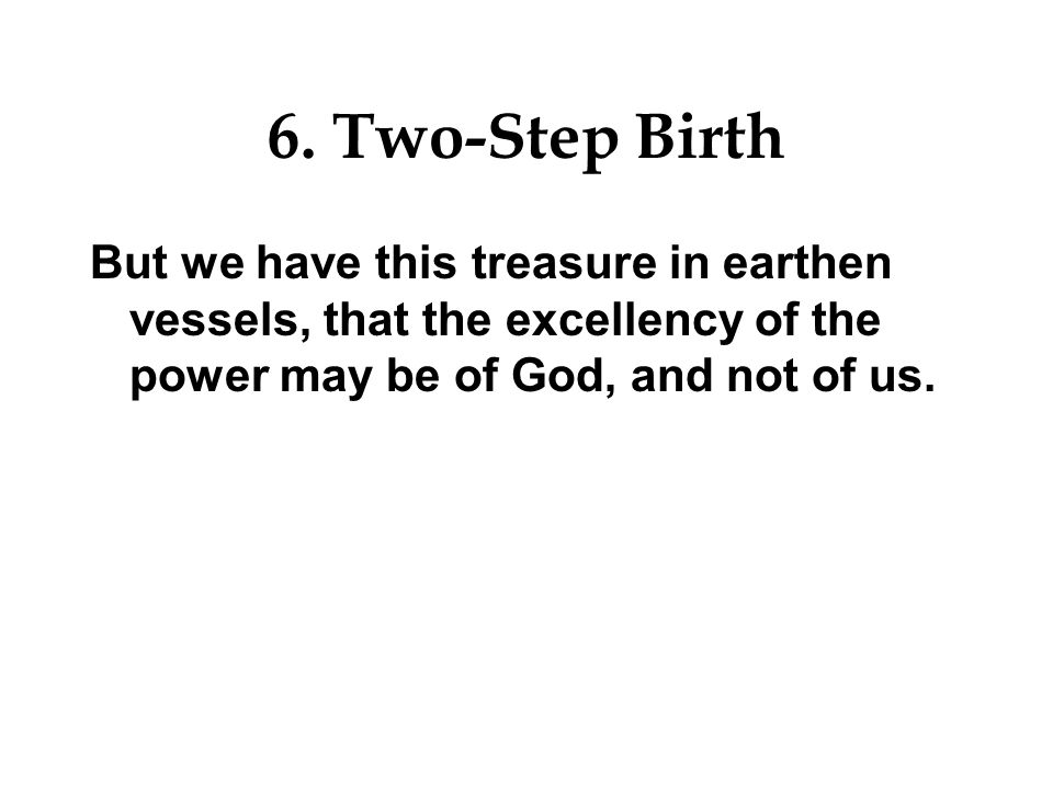 6. Two-Step Birth Shall I bring to the birth, and not cause to bring forth? saith the LORD: shall I cause to bring forth, and shut the womb? saith thy