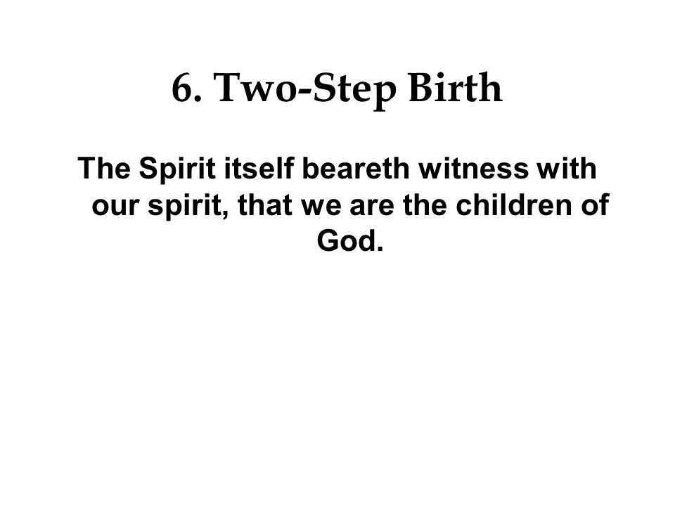 6. Two-Step Birth Spiritual Genetics: Being born again, not of corruptible seed, but of incorruptible, by the word of God, which liveth and abideth fo