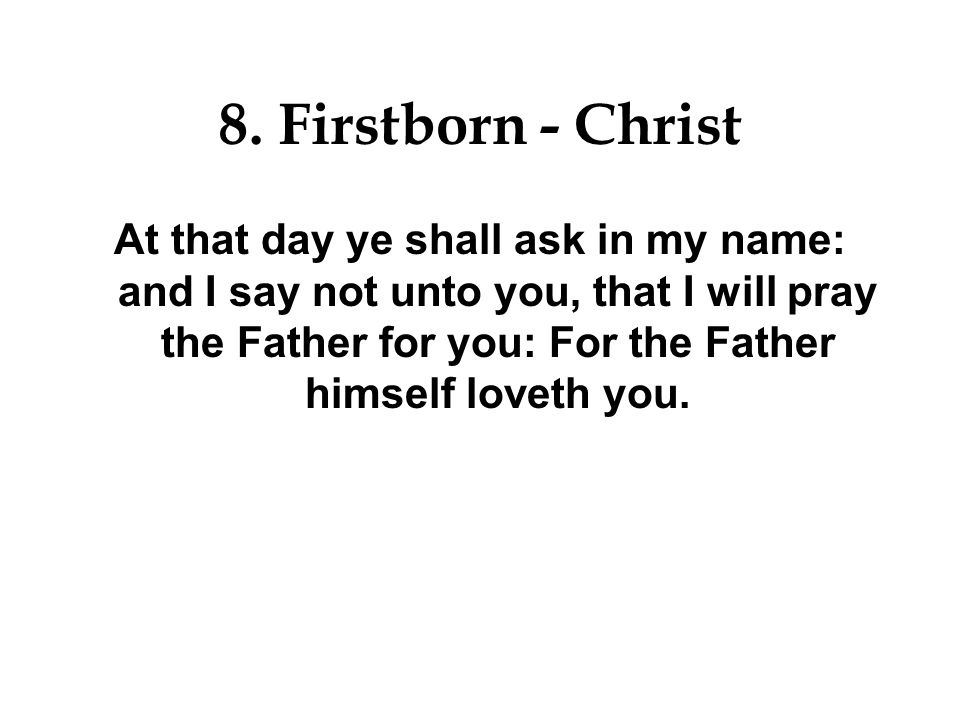 8. Firstborn - Christ To the acknowledgement of the mystery of God, and of the Father, and of Christ; In whom are hid all the treasures of wisdom and