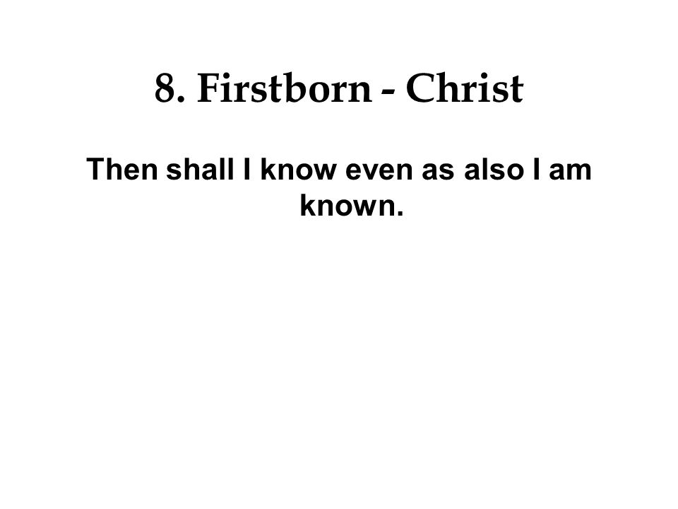 8. Firstborn - Christ That we might be partakers of his holiness.