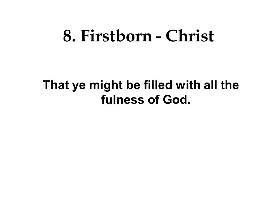 8. Firstborn - Christ And nothing shall be impossible unto you.