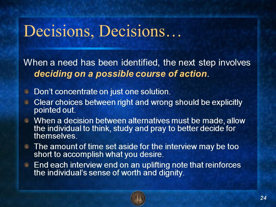 24 Decisions, Decisions… When a need has been identified, the next step involves deciding on a possible course of action. Dont concentrate on just one