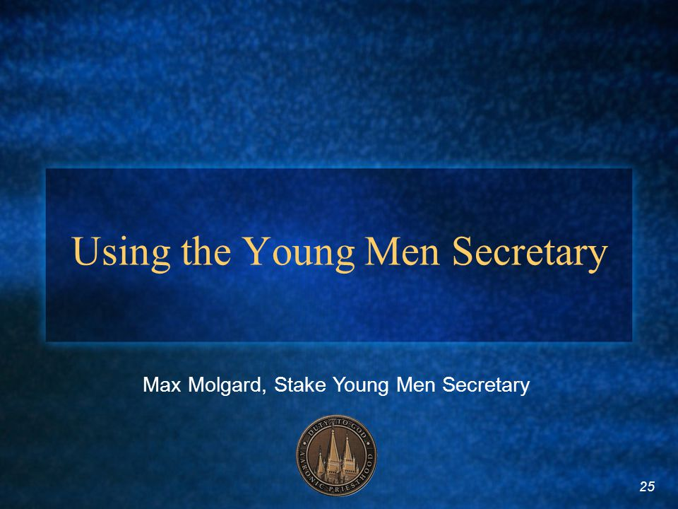 25 Using the Young Men Secretary Max Molgard, Stake Young Men Secretary