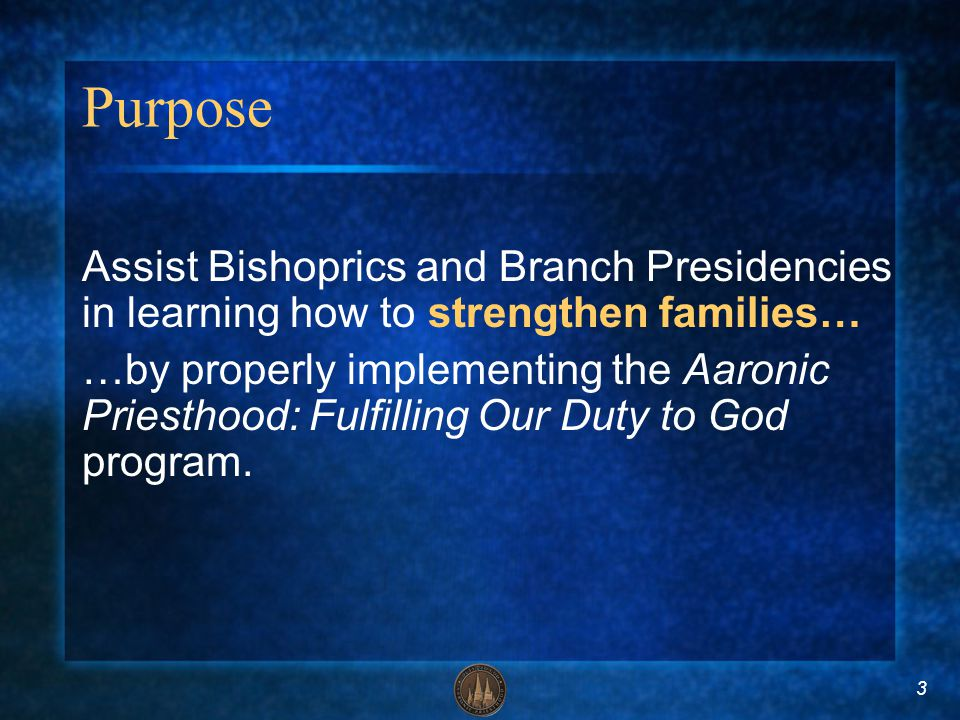 3 Purpose Assist Bishoprics and Branch Presidencies in learning how to strengthen families… …by properly implementing the Aaronic Priesthood: Fulfilli