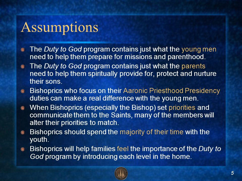 5 Assumptions The Duty to God program contains just what the young men need to help them prepare for missions and parenthood. The Duty to God program