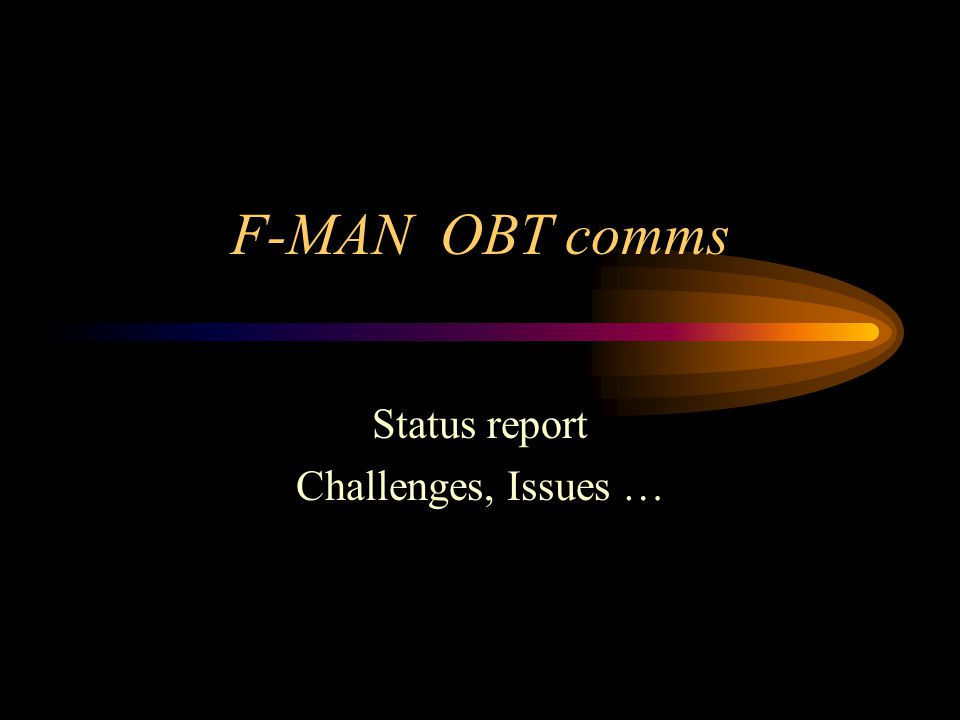 F-MAN OBT comms Status report Challenges, Issues …