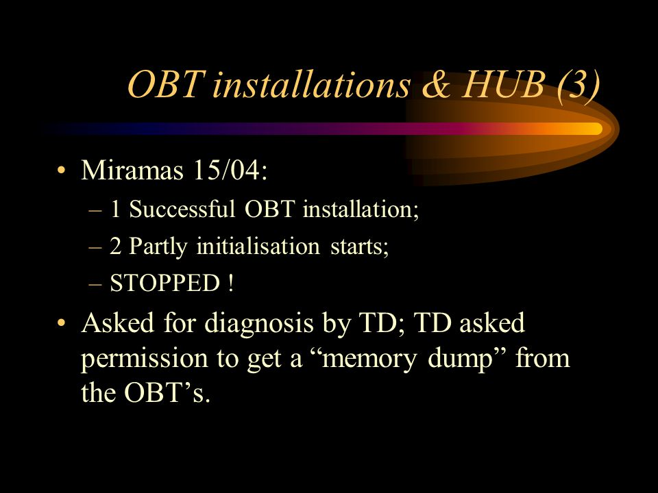 OBT installations & HUB (3) Miramas 15/04: –1 Successful OBT installation; –2 Partly initialisation starts; –STOPPED .