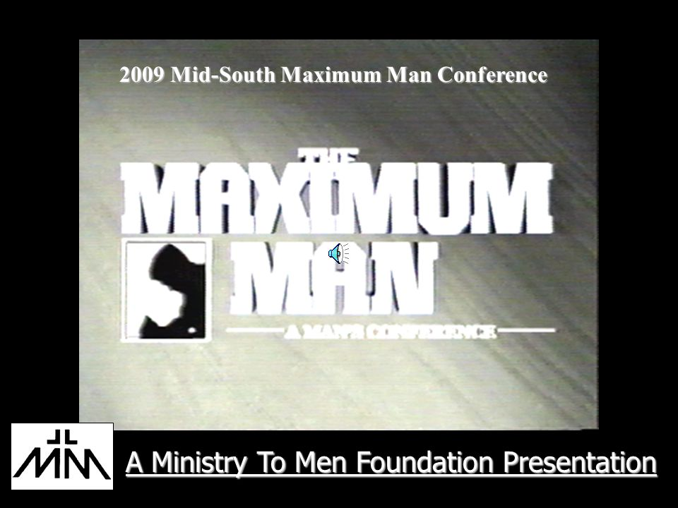 A Ministry To Men Foundation Presentation 2009 Mid-South Maximum Man Conference
