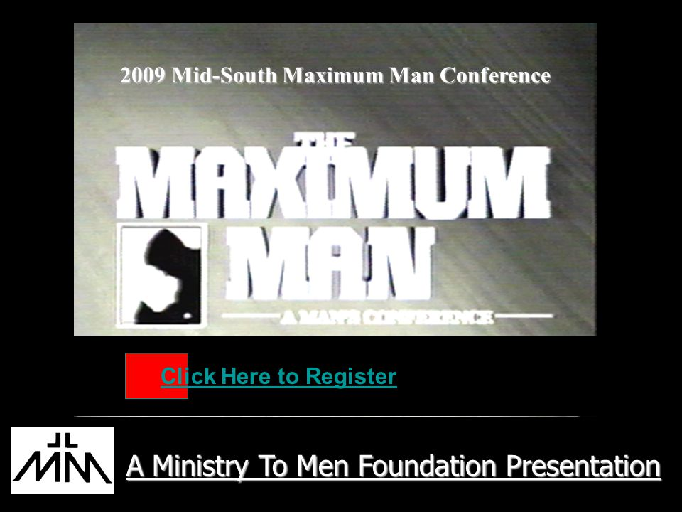 A Ministry To Men Foundation Presentation 2009 Mid-South Maximum Man Conference Click Here to Register
