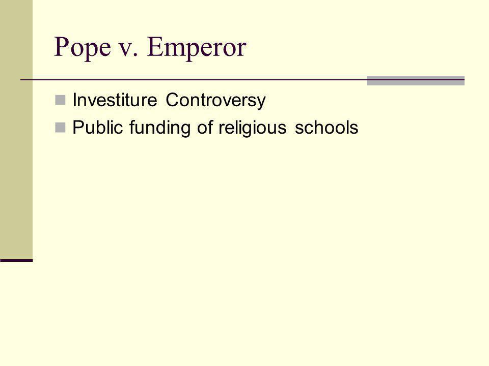 Pope v. Emperor Investiture Controversy Public funding of religious schools