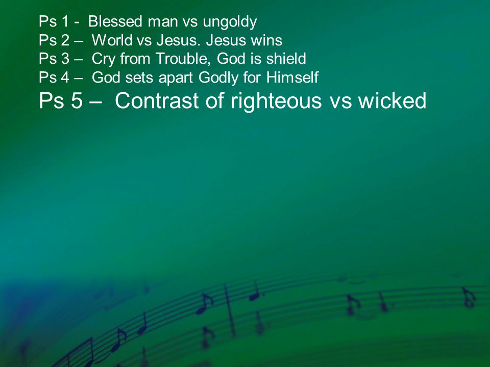 Ps 1 - Blessed man vs ungoldy Ps 2 – World vs Jesus.