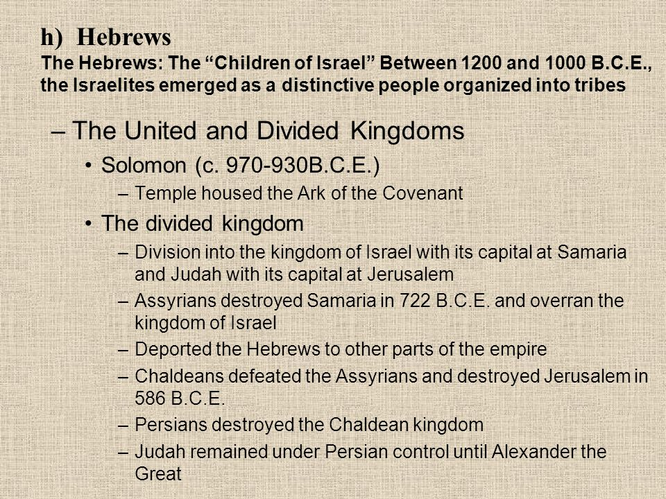 –The United and Divided Kingdoms Solomon (c. 970-930B.C.E.) –Temple housed the Ark of the Covenant The divided kingdom –Division into the kingdom of I