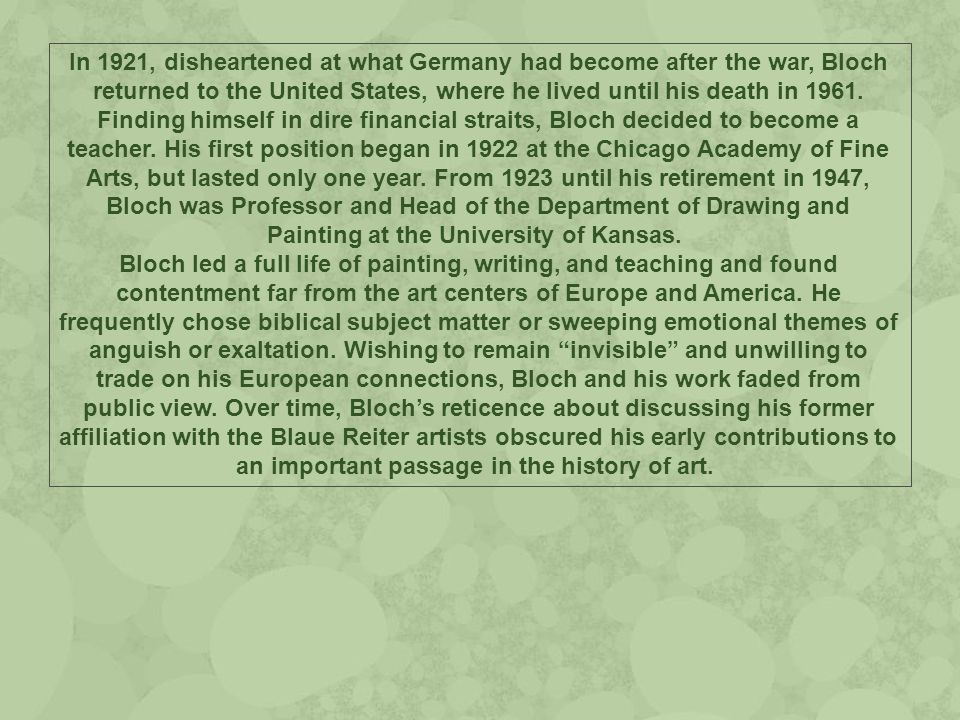 In 1921, disheartened at what Germany had become after the war, Bloch returned to the United States, where he lived until his death in 1961.