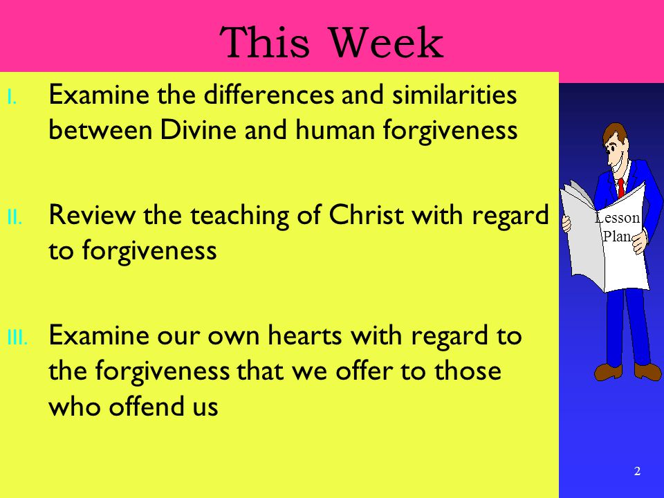 2 This Week I. Examine the differences and similarities between Divine and human forgiveness II.