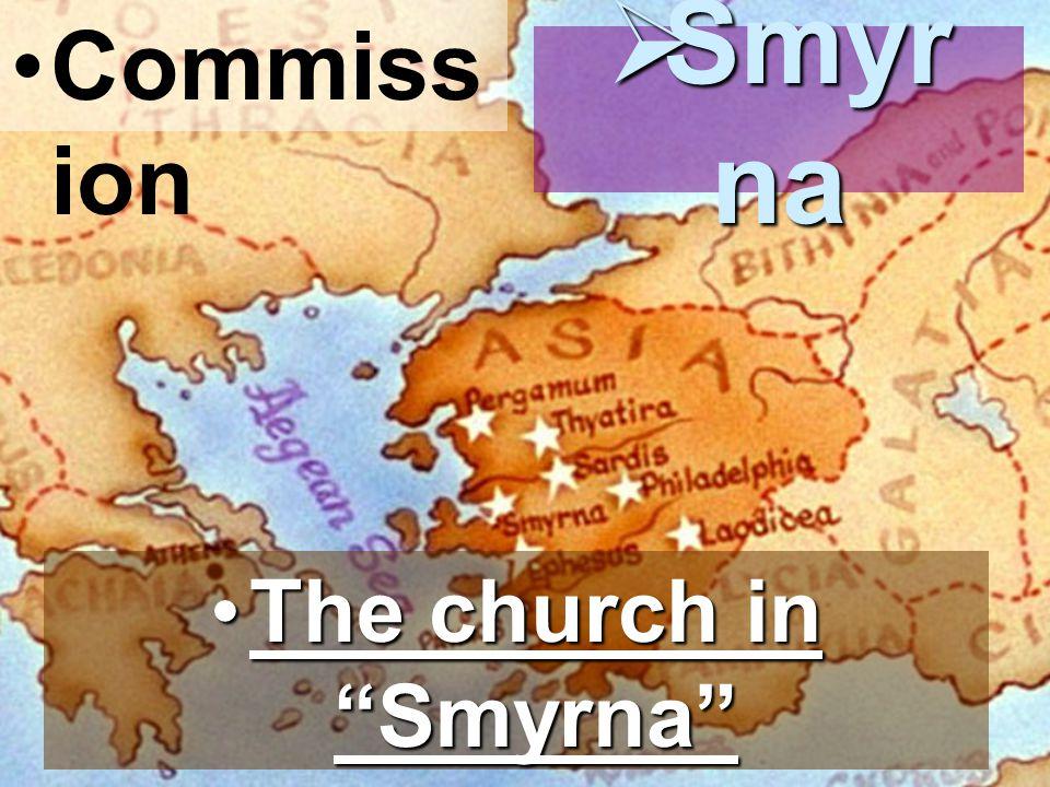 Commiss ion Smyr na Smyr na The church in SmyrnaThe church in Smyrna