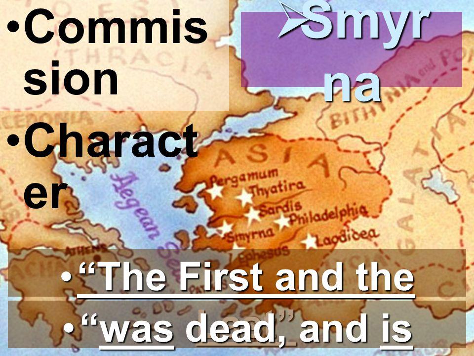 Commis sion Charact er Smyr na Smyr na The First and the LastThe First and the Last was dead, and is alivewas dead, and is alive
