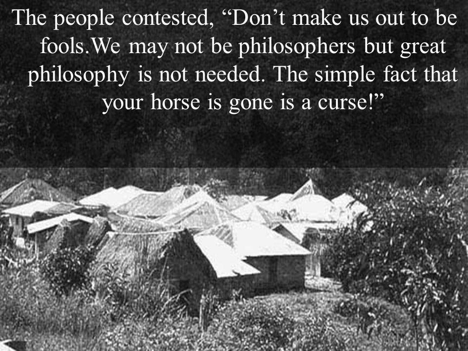 The people contested, Dont make us out to be fools.We may not be philosophers but great philosophy is not needed. The simple fact that your horse is g