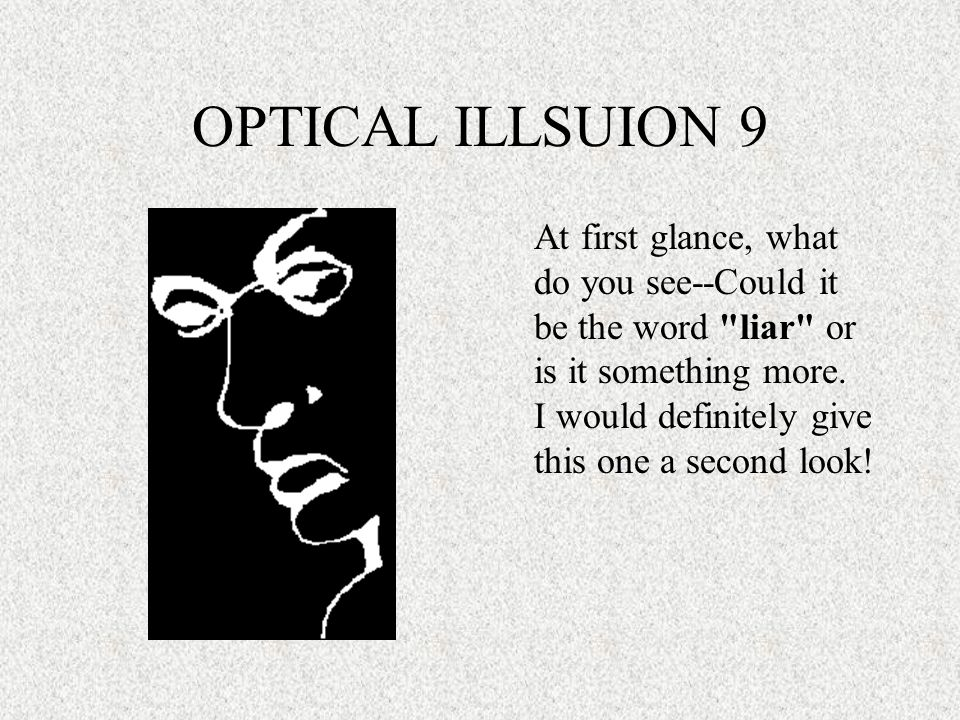 OPTICAL ILLSUION 9 At first glance, what do you see--Could it be the word