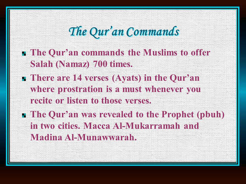 The Quran Commands The Quran commands the Muslims to offer Salah (Namaz) 700 times.