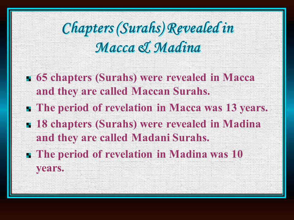 Chapters (Surahs) Revealed in Macca & Madina 65 chapters (Surahs) were revealed in Macca and they are called Maccan Surahs.