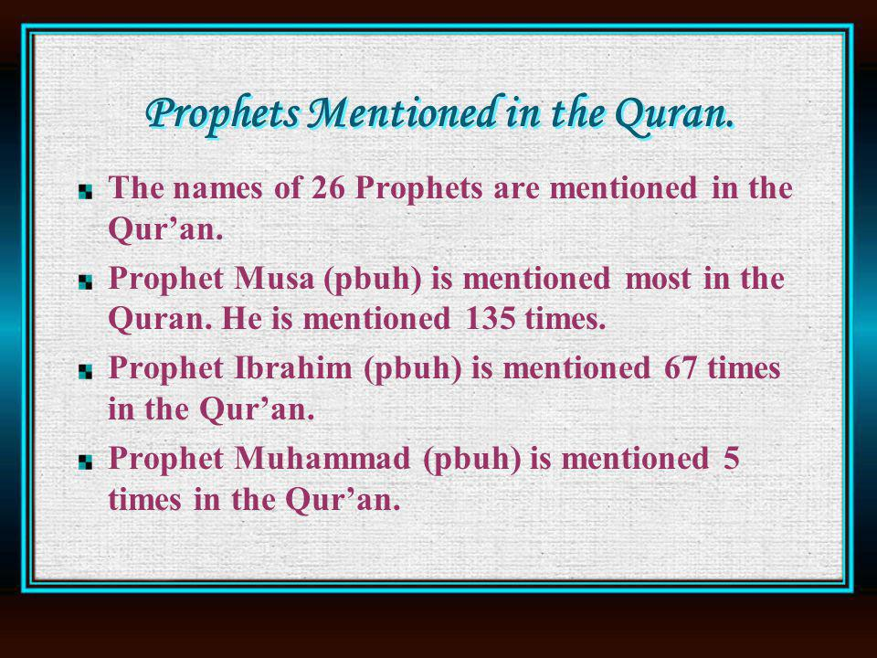 Prophets Mentioned in the Quran. The names of 26 Prophets are mentioned in the Quran.