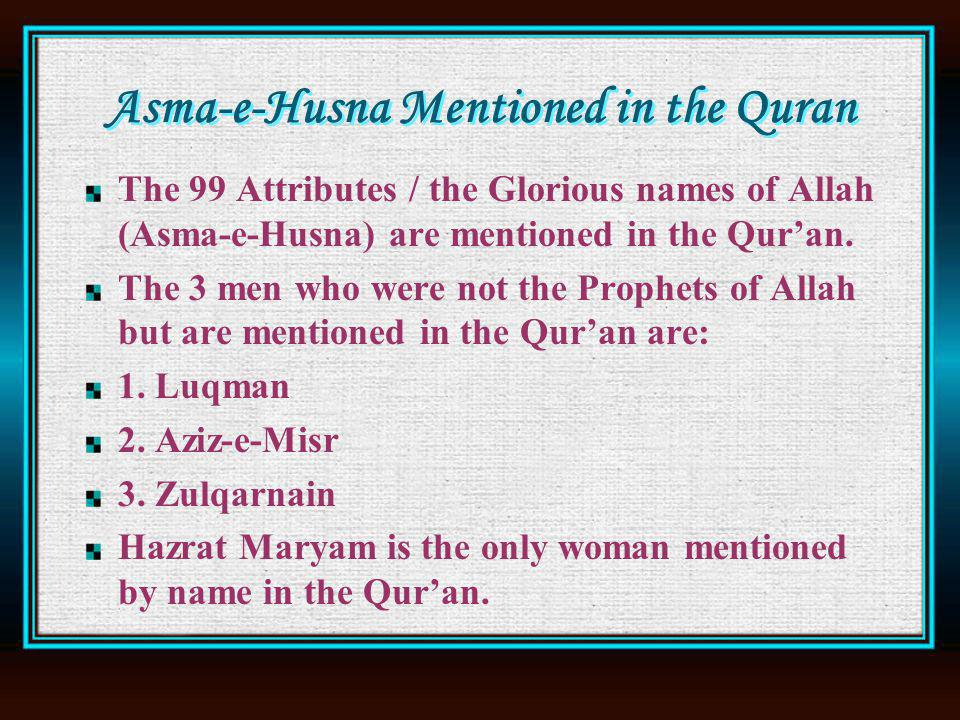 Asma-e-Husna Mentioned in the Quran The 99 Attributes / the Glorious names of Allah (Asma-e-Husna) are mentioned in the Quran.