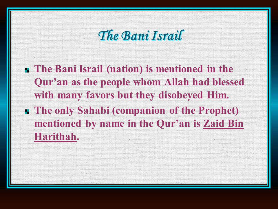 The Bani Israil The Bani Israil (nation) is mentioned in the Quran as the people whom Allah had blessed with many favors but they disobeyed Him.