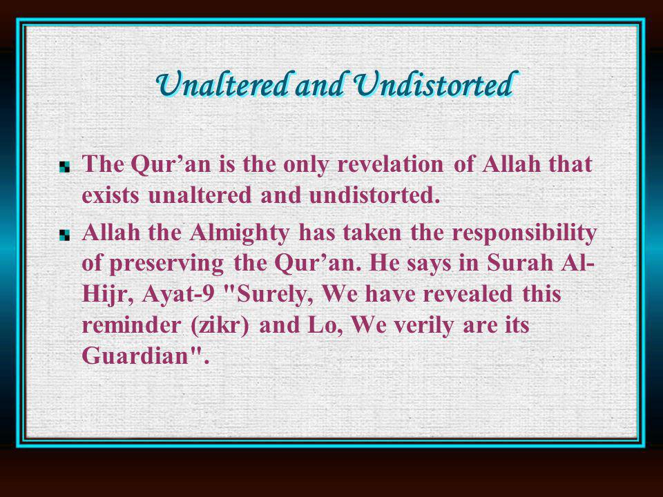 Unaltered and Undistorted The Quran is the only revelation of Allah that exists unaltered and undistorted.