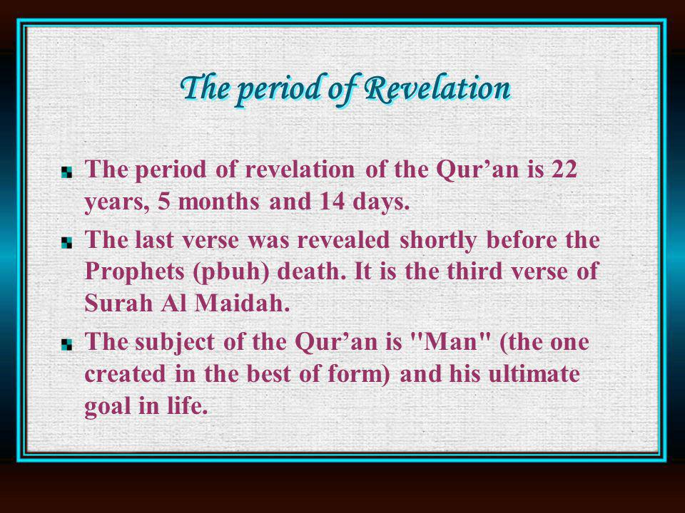 The period of Revelation The period of revelation of the Quran is 22 years, 5 months and 14 days.