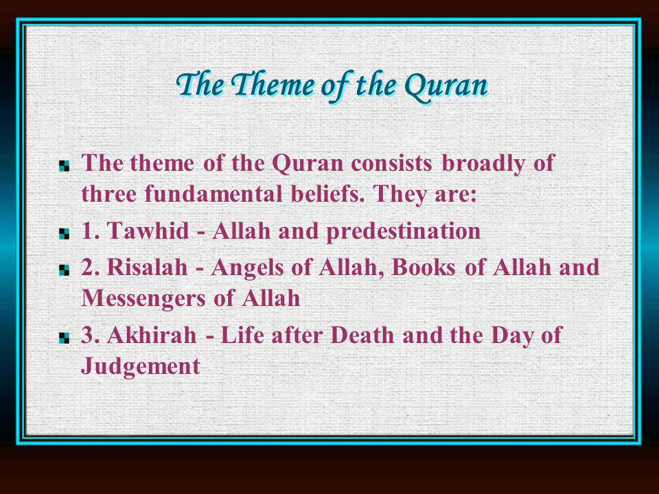 The Theme of the Quran The theme of the Quran consists broadly of three fundamental beliefs.
