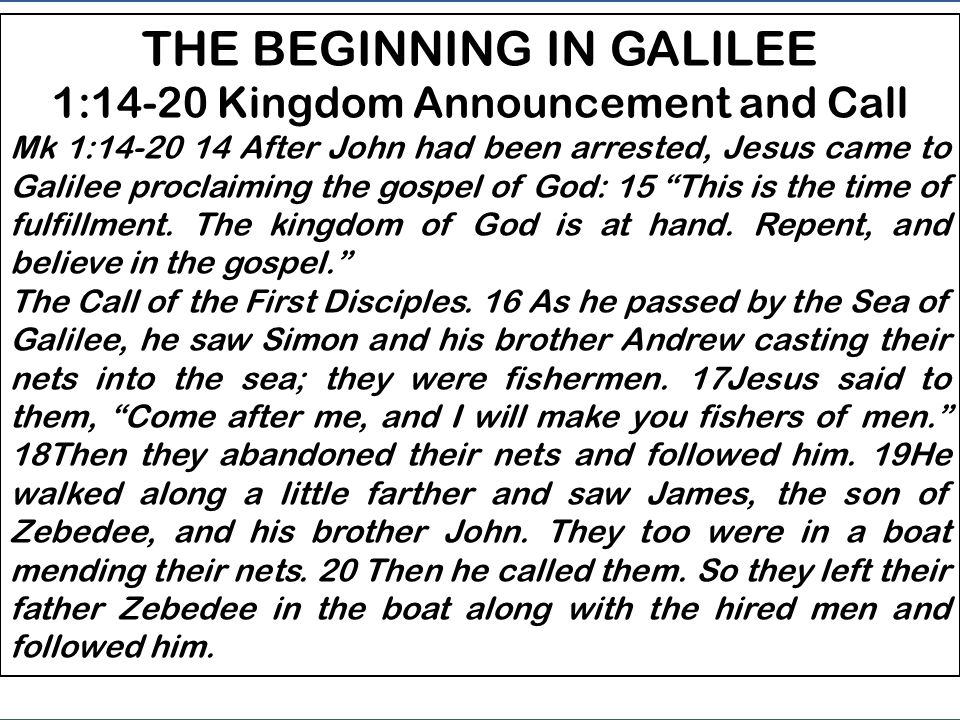 BEGINNING IN GALILEE - 1:14-20 Announces the arrival of the Kingdom and invites disciples to collaborate - 1: 21-38 A day of Jesus to Capernaum - 1: 39-45 Cleansing of a leper 1st PART OF THE GOSPEL Mk 1:16 – 3:6