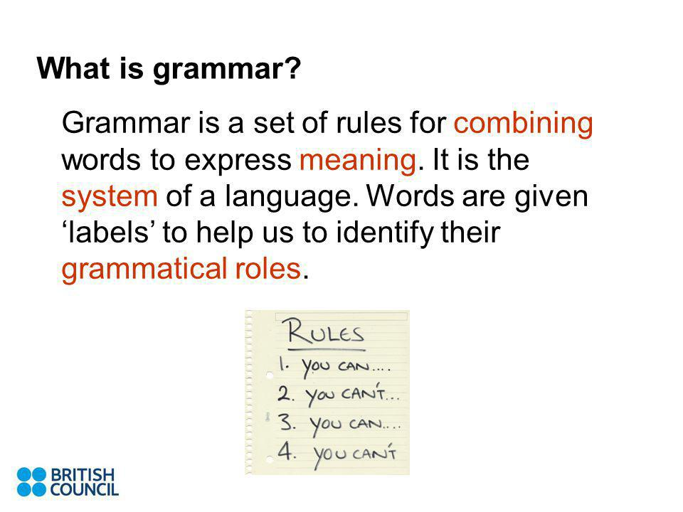 Grammar is a set of rules for combining words to express meaning.