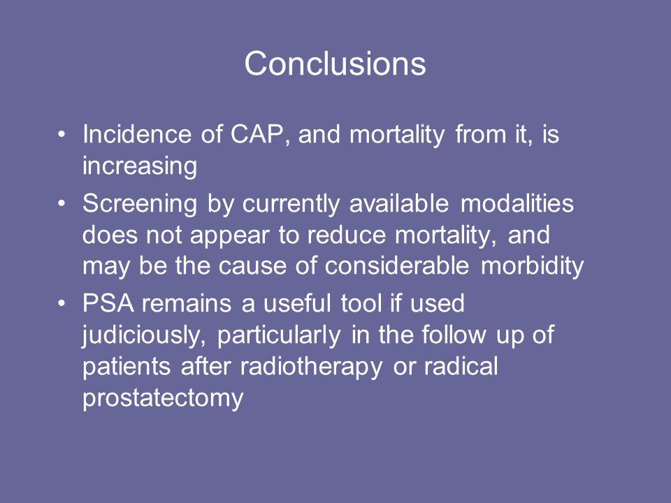 Conclusions Incidence of CAP, and mortality from it, is increasing Screening by currently available modalities does not appear to reduce mortality, an