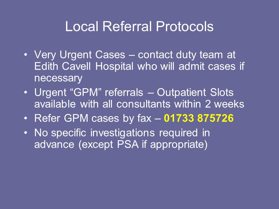 Local Referral Protocols Very Urgent Cases – contact duty team at Edith Cavell Hospital who will admit cases if necessary Urgent GPM referrals – Outpa