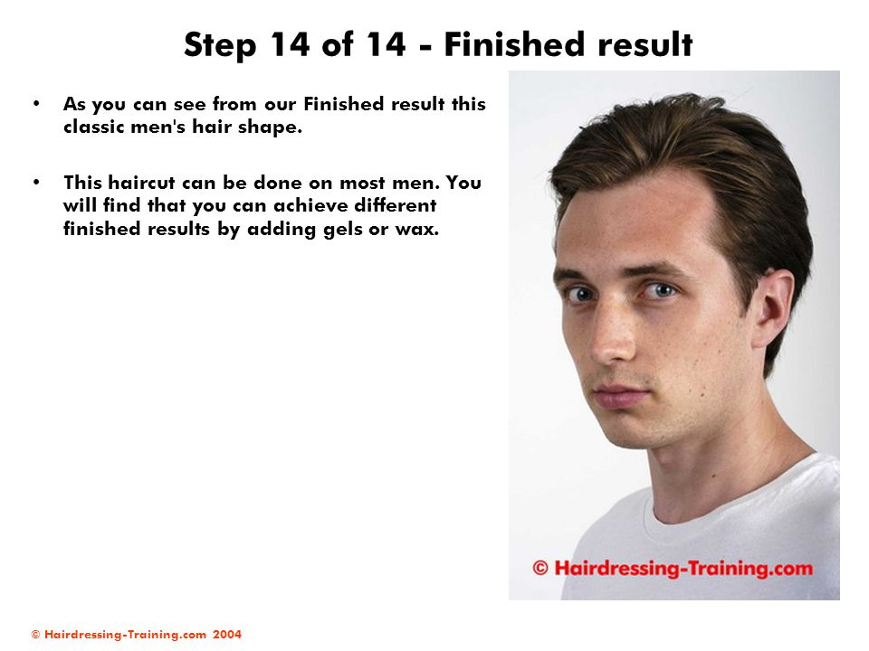 © Hairdressing-Training.com 2004 Step 14 of 14 - Finished result As you can see from our Finished result this classic men's hair shape. This haircut c