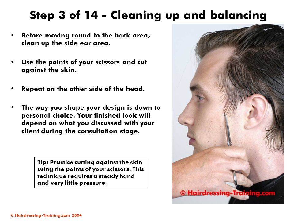 © Hairdressing-Training.com 2004 Step 3 of 14 - Cleaning up and balancing Before moving round to the back area, clean up the side ear area. Use the po