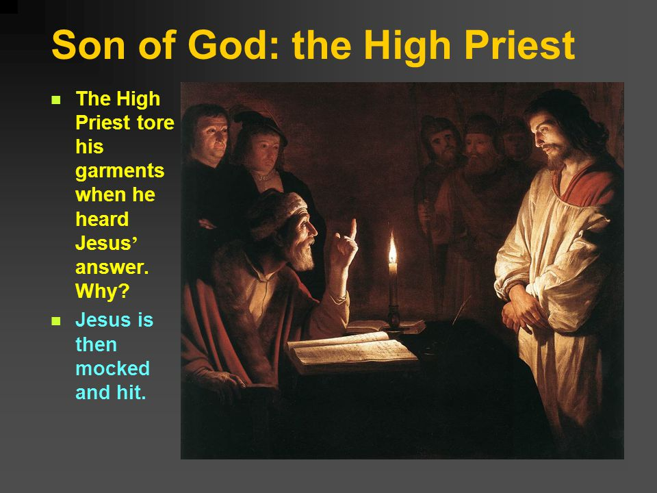 Son of God: the High Priest The High Priest tore his garments when he heard Jesus answer.