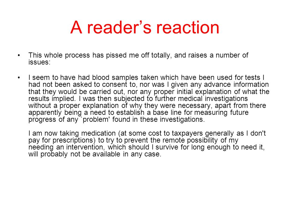 A readers reaction This whole process has pissed me off totally, and raises a number of issues: I seem to have had blood samples taken which have been