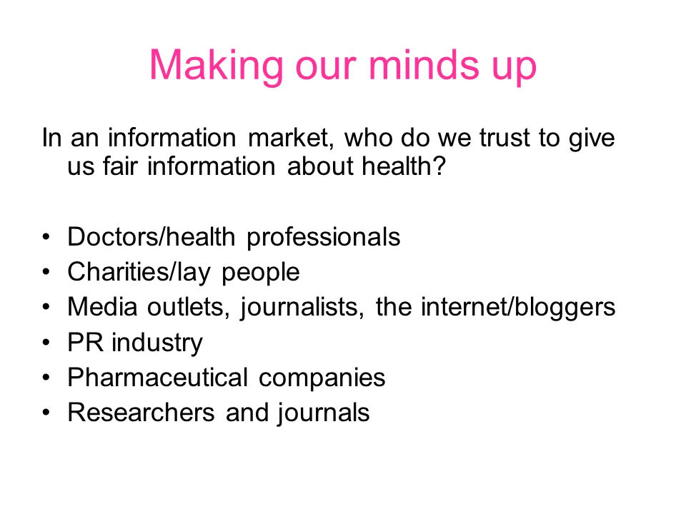 Making our minds up In an information market, who do we trust to give us fair information about health.