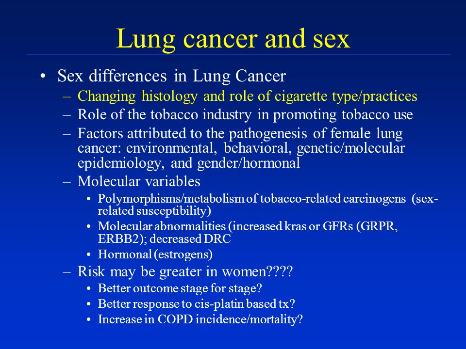 Lung cancer and sex Sex differences in Lung Cancer –Changing histology and role of cigarette type/practices –Role of the tobacco industry in promoting