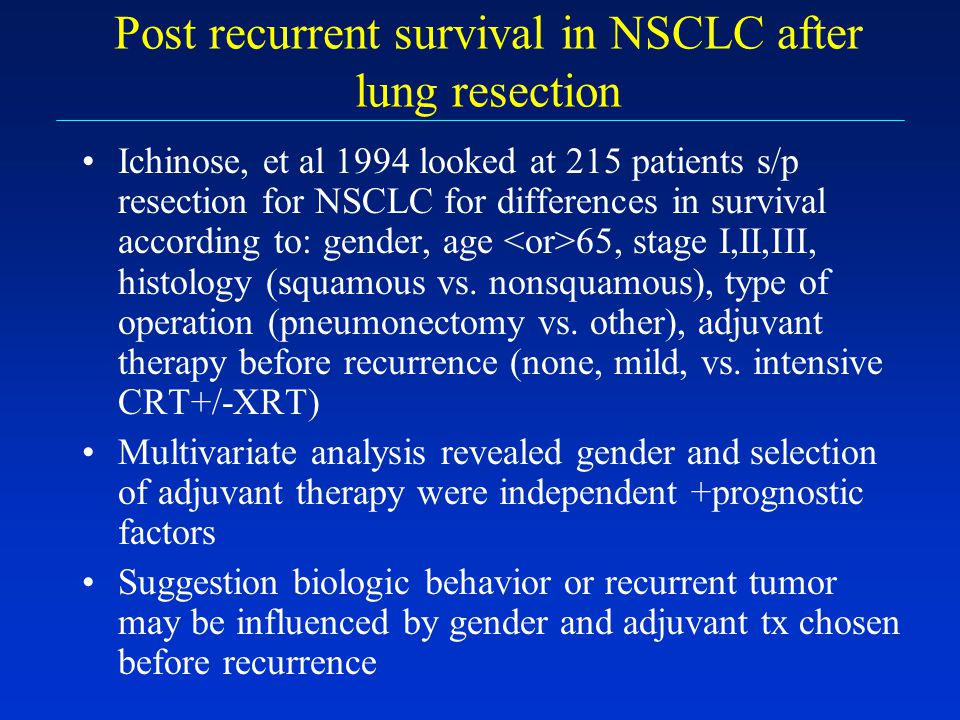 Post recurrent survival in NSCLC after lung resection Ichinose, et al 1994 looked at 215 patients s/p resection for NSCLC for differences in survival
